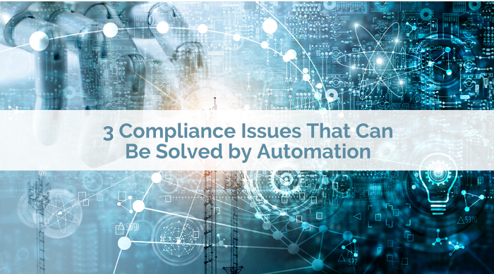 3 Compliance Issues That Can Be Solved by Automation