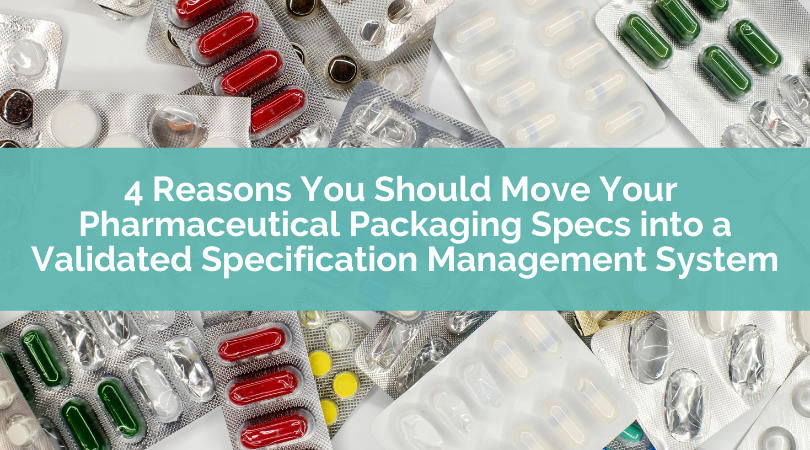 4 Reasons You Should Move Your Pharmaceutical Packaging Specs into a Validated Specification Management System