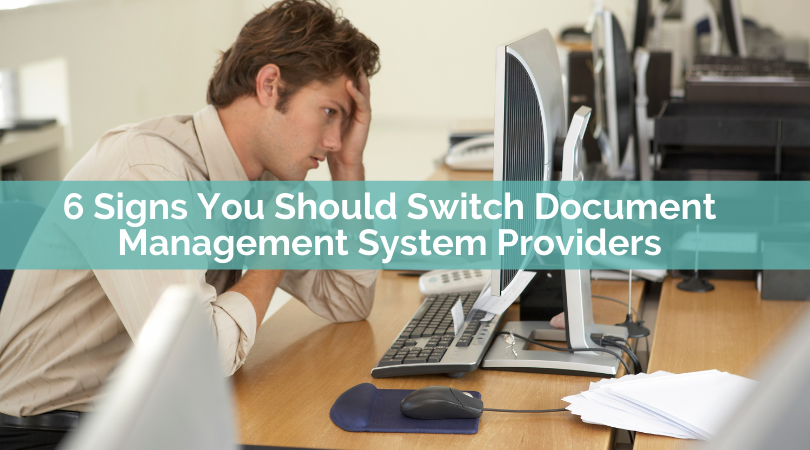 6 Signs You Should Switch Document Management System Providers
