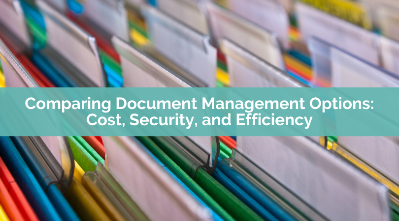 Comparing Document Management Options: Cost, Security, and Efficiency