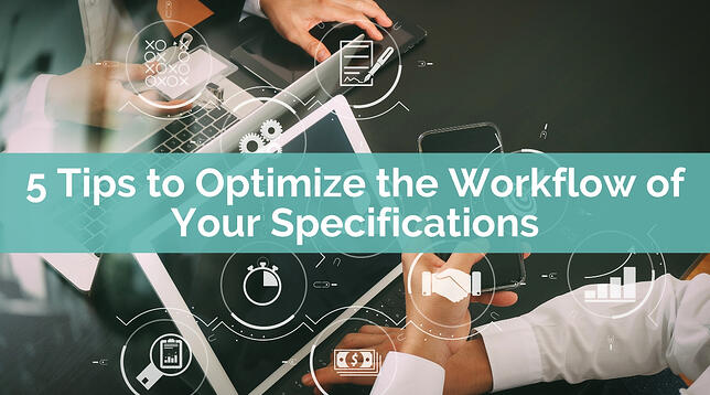 5 Tips to Optimize the Workflow of Your Specifications