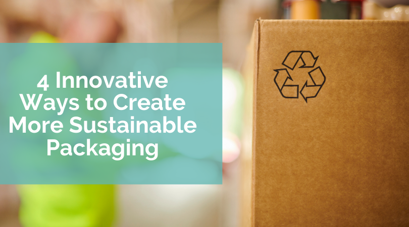 Four Innovative Ways to Create More Sustainable Packaging