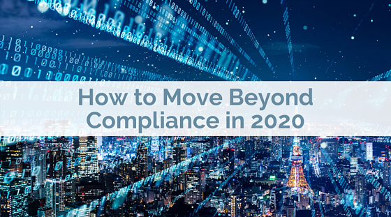 How to Move Beyond Compliance in 2020