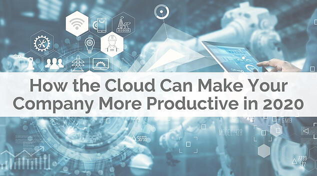 How The Cloud Can Make Your Company More Productive in 2020