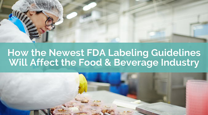 How the Newest FDA Labeling Guidelines Will Affect the Food & Beverage Industry