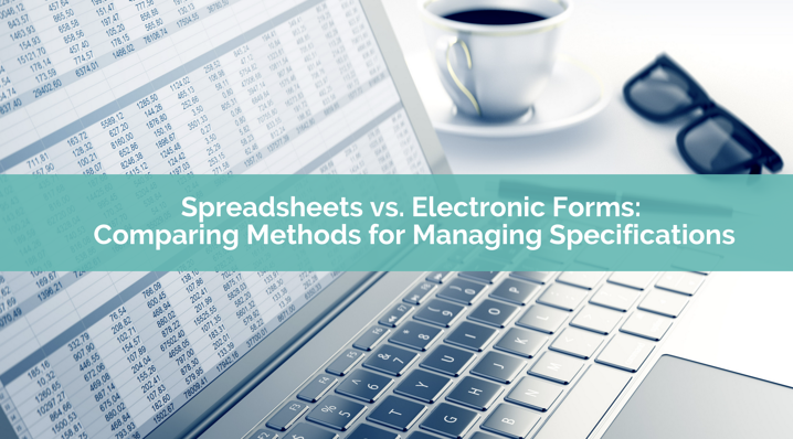 Spreadsheets vs. Electronic Forms: Comparing Methods for Managing Specifications