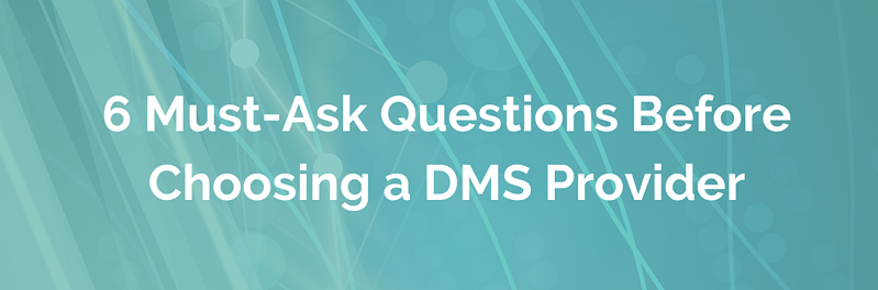 6 Must-Ask Questions Before Choosing a DMS Provider