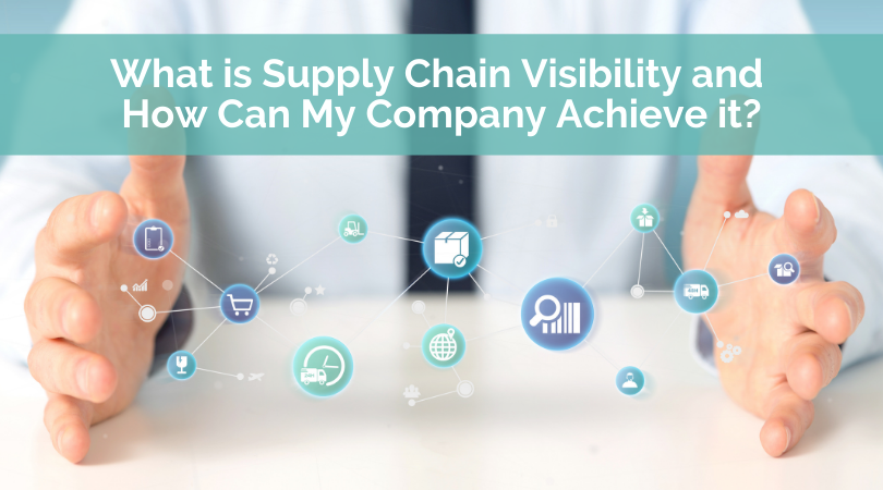 What is Supply Chain Visibility and How Can My Company Achieve it