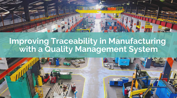 Improving Traceability in Manufacturing with a Quality Management System