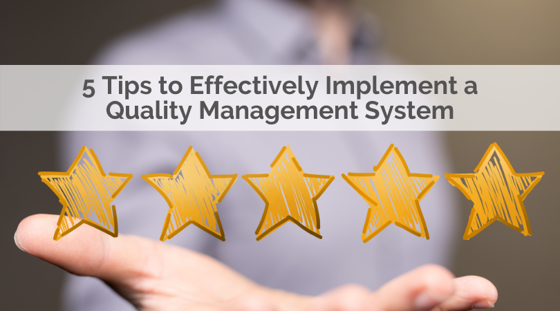 5 Tips to Effectively Implement a Quality Management System