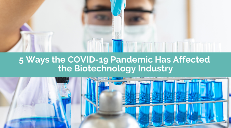 5 Ways the COVID-19 Pandemic Has Affected the Biotechnology Industry
