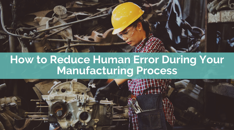 How to Reduce Human Error During Your Manufacturing Process