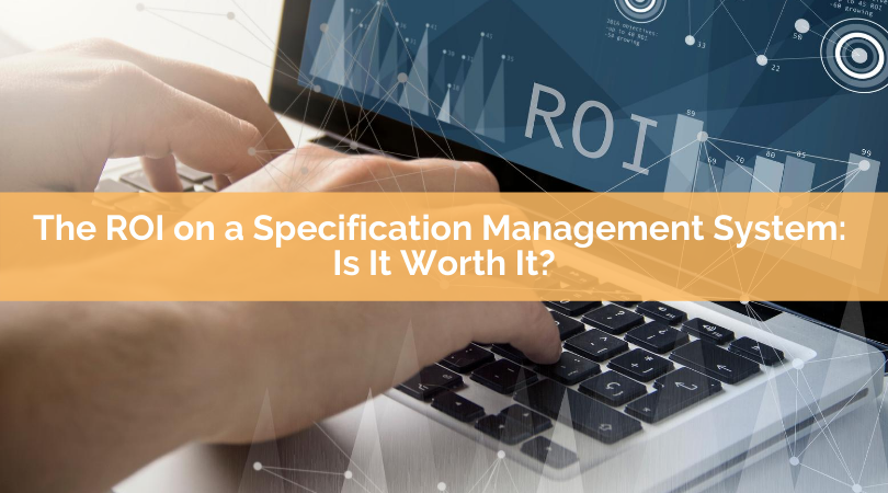 The ROI on a Specification Management System: Is It Worth It?