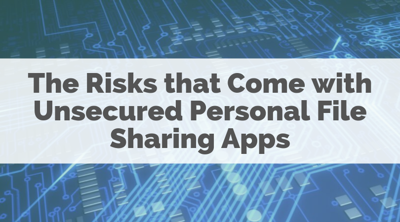 The Risks that Come with Unsecured Personal File Sharing Apps