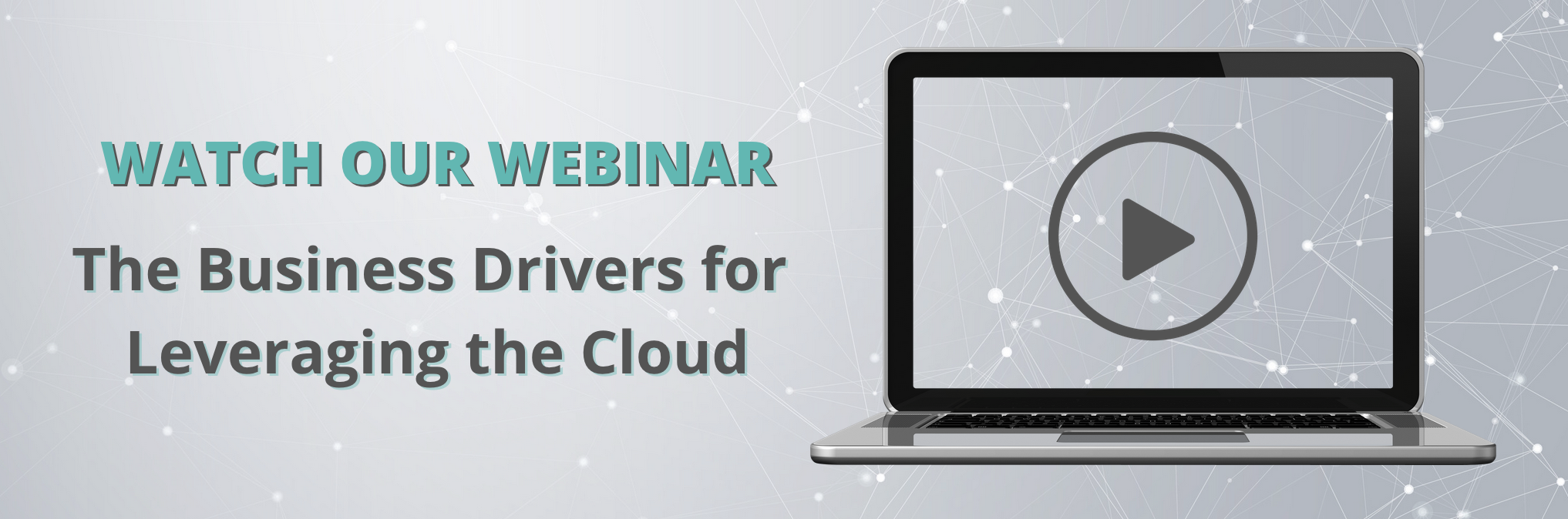 Watch Our Webinar - The Business Drivers for Leveraging the Cloud